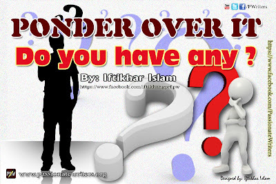 Pnder over it - Do you have any - By: Iftikhar Islam