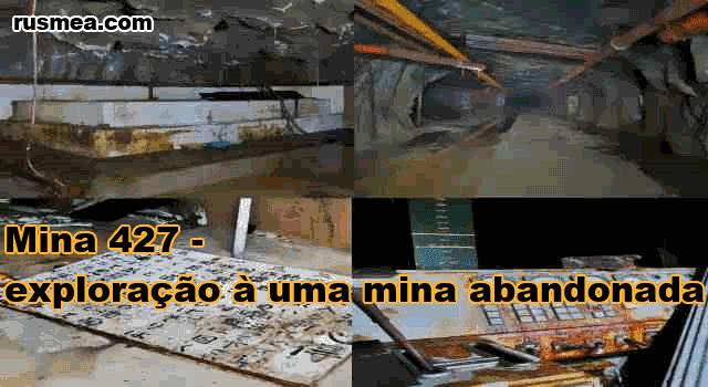 http://www.rusmea.com/2013/06/mina-427-exploracao-uma-mina-abandonada_17.html