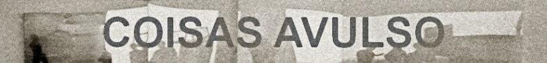 COISAS AVULSO - artes, espectáculos, utilidades, sites