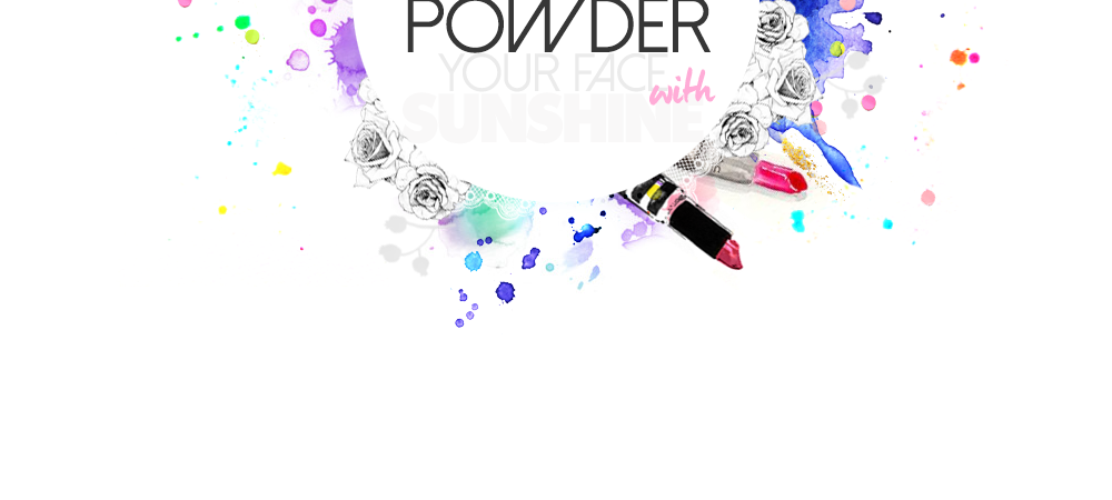 Powder your face with sunshine