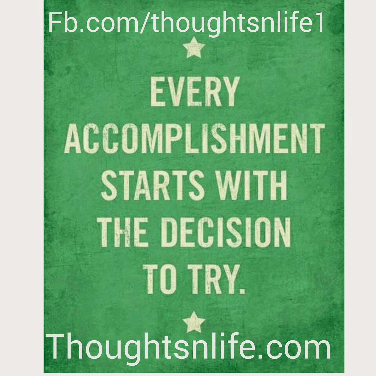 thoughtsnlife, Every accomplishment starts with decision to try, inspirational quotes