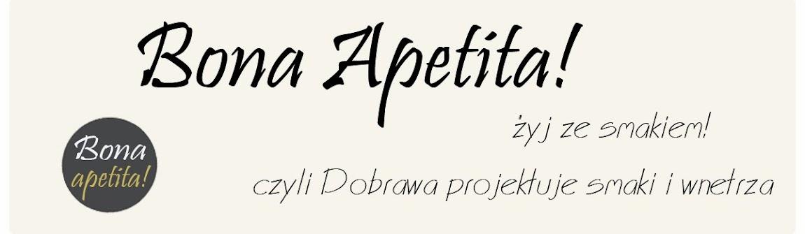 Bona Apetita! blog kulinarny, wnętrza, żyj ze smakiem!