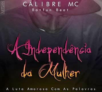 """Baixe o Album """"A Independência da Mulher"""" (A Luta Amorosa Com As Palavras) do CALIBRE MC"""