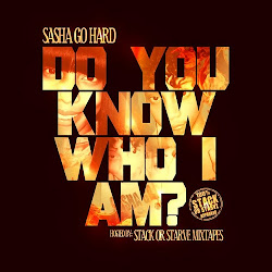 SASHA GO HARD - DO U KNOW WHO I AM