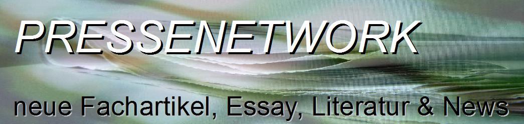 Pressenetwork - Neue Fachartikel; Essay,Literatur & News