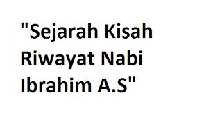 Sejarah Kisah Riwayat Nabi Ibrahim A.S