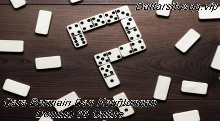 Cara Bermain Dan Keuntungan Bermain Domino 99
