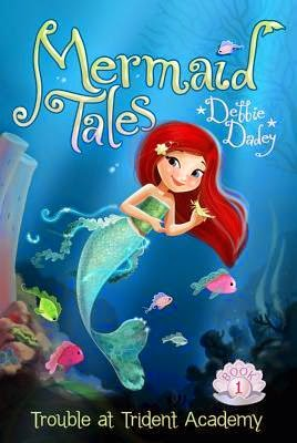 Mermaid Tales #1 : Trouble at Trident Academy by Debbie Dadey