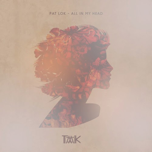 Pat Lok feat. Desirée Dawson - All In My Head (TAAK Remix)