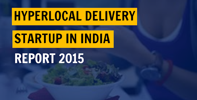 HYPERLOCAL DELIVERY STARTUPS IN INDIA REPORT 2015