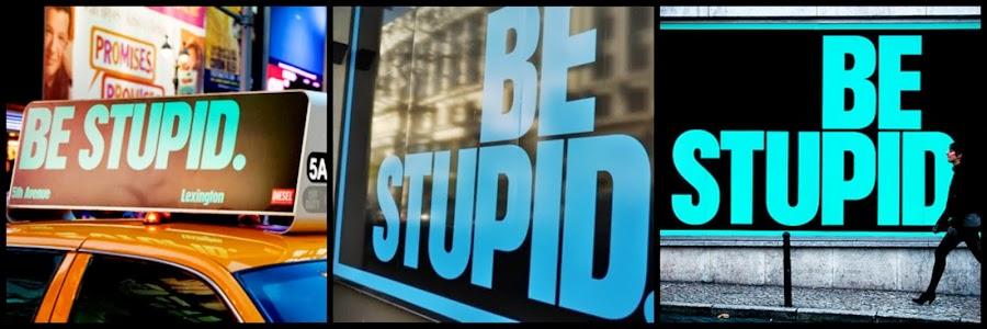 ║Be Stupid║♥