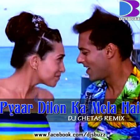 Pyaar Dilon Ka Mela Hai By Dj Chetas Remix