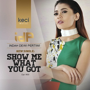 Indah Dewi Pertiwi - Show Me What You Got