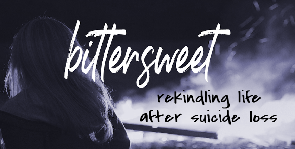 Bittersweet ~ Rekindling Life after Suicide Loss