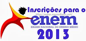 INSCRIÇÕES PARA  O ENEM 2013 - DE  13 A 17 DE MAIO