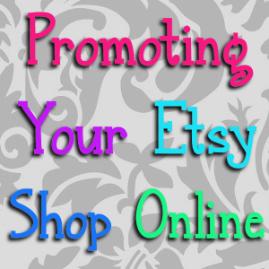 http://theherberfamily.blogspot.com/2015/03/promoting-your-etsy-shop-some-advice.html