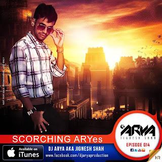 SCORCHING-ARYes-Episode-014-DJ-ARYA-aka-Jignesh-Shah