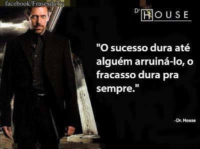 Frase do Dr. House!