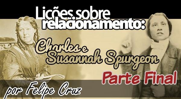 Lições sobre relacionamento: Charles e Susannah Spurgeon - Parte Final