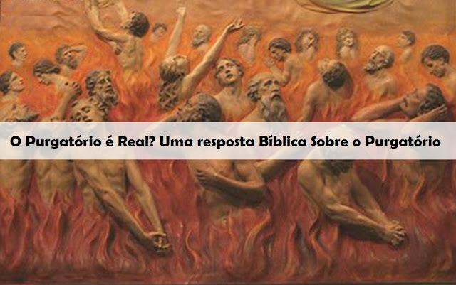 O Purgatório é Real? Uma resposta Bíblica Sobre o Purgatório