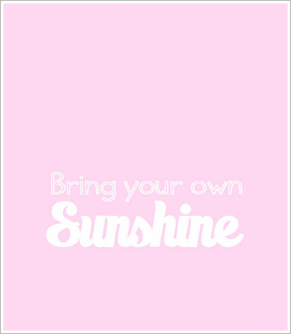 Quote bring your own sunshine