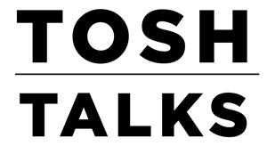Tosh Talks