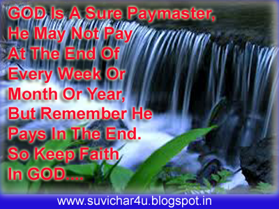 God is a sure paymaster, He may not pay at the end of every weak or month or year, but remember he pays in the end. So keep faith in God…