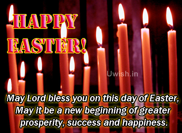 May Lord bless you on this day of Easter, May it be a new beginning of greater prosperity, success and happiness.  Happy Easter, Easter quotes e greeting card and wishes.