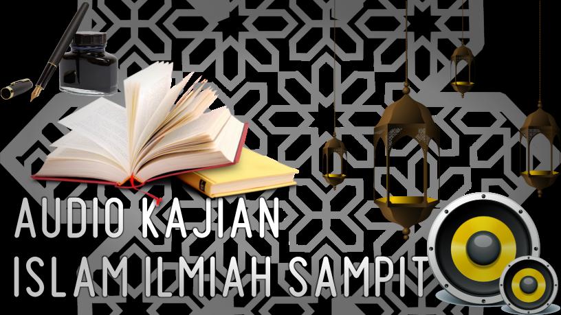 AUDIO KAJIAN ISLAM ILMIYAH SAMPIT