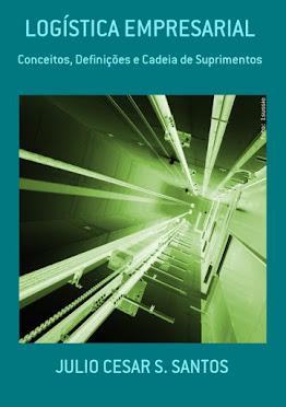 """Meu E-Book: """"Logística Empresarial - Conceitos, Definições e Cadeia de Suprimentos"""""""