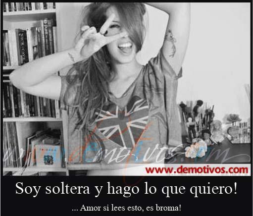Desmotivaciones de Amor: Soy Soltera y hago lo que Quiero!