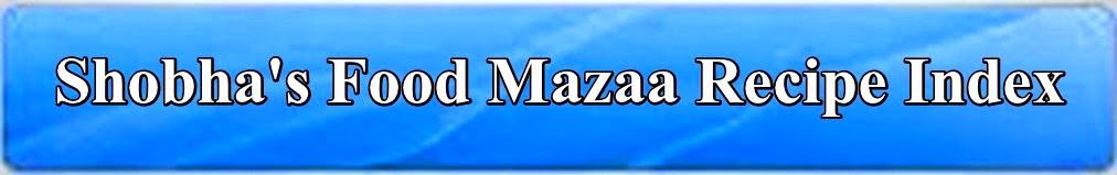 Shobha's Food Mazaa Recipe Index