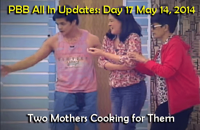 PBB All In Updates: Day 17 May 14, 2014 two mothers cooking for them
