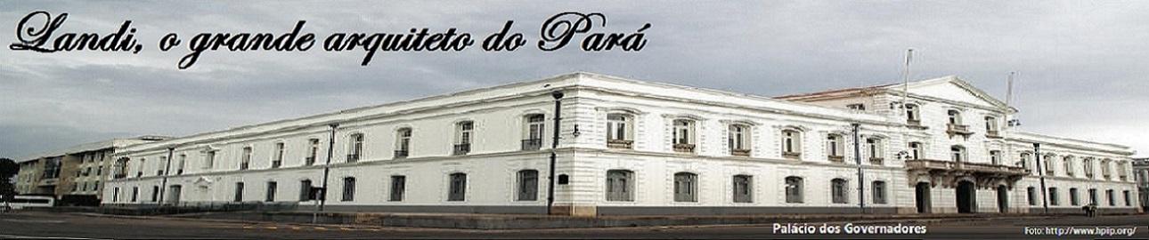Landi, o grande arquiteto do Pará