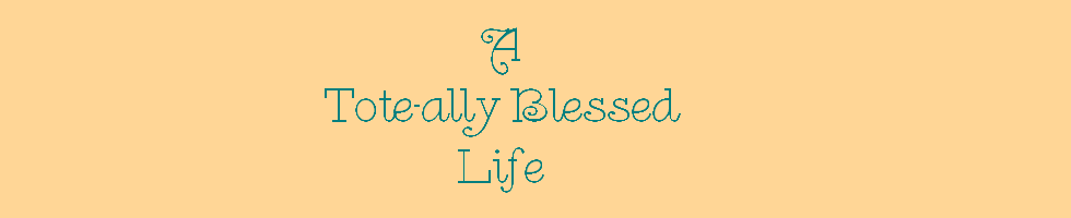 A Tote-ally Blessed Life