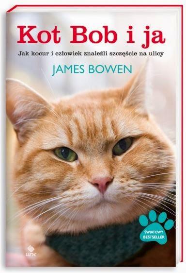 """""""Kot Bob i ja. Jak kocur i człowiek znaleźli szczęście na ulicy"""" James Bowen - recenzja"""