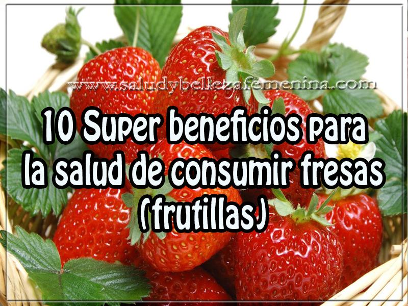 Salud y bienestar, 10 super beneficios para  la salud de consumir fresas (frutillas)