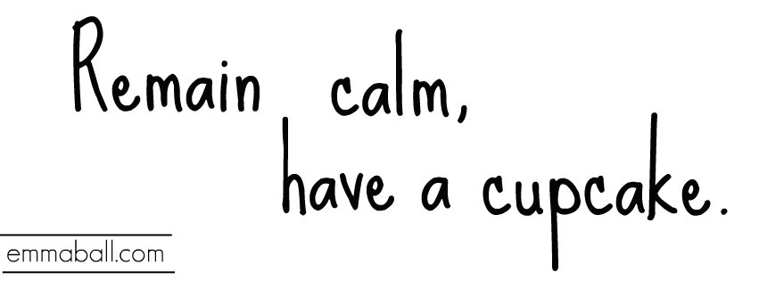 remain calm, have a cupcake