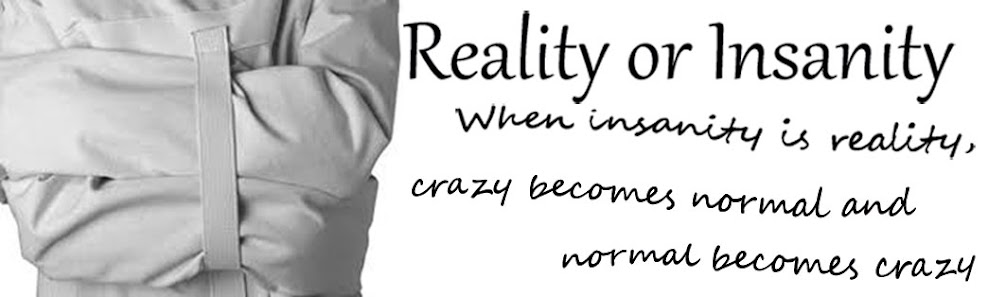 Reality or Insanity