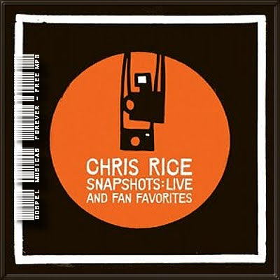 Chris Rice - Snapshots Live And Fan Favorites - 2005