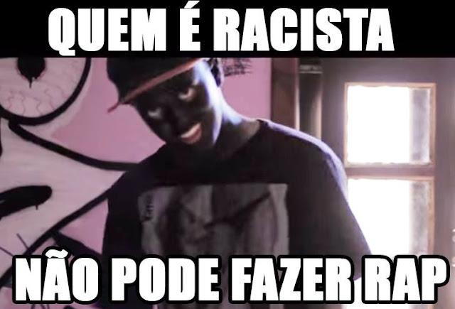 Quem é racista não pode cantar Rap!!!