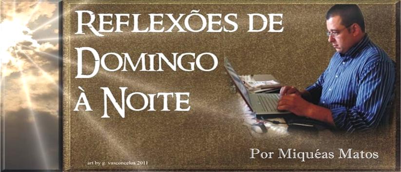 REFLEXÕES DE DOMINGO À NOITE