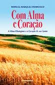 """""""Com Alma e Coração"""" de Manuel Marques Francisco"""