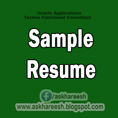 Sample Resume for Oracle Apps Technical  Consultants, AskHareesh, AskHareesh Blogspot
