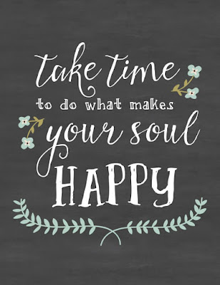 take time to do what makes your soul happy quotes