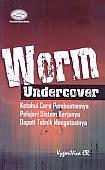 Judul Buku : Worm Undercover – Ketahui Cara Pembuatannya, Pelajari Sistem Kerjanya, Dapati Teknik Mengatasinya Pengarang : Vygory Viva CR Penerbit : Gava Media