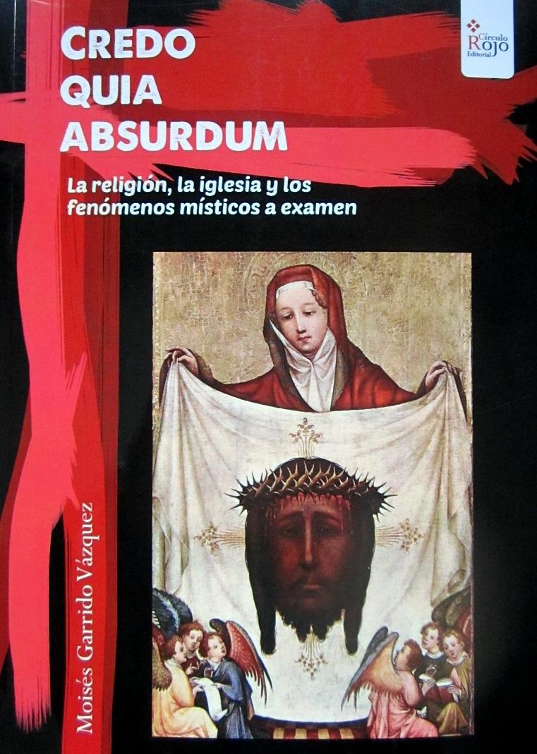 """""""CREDO QUIA ABSURDUM"""". Autor: Moisés Garrido"""