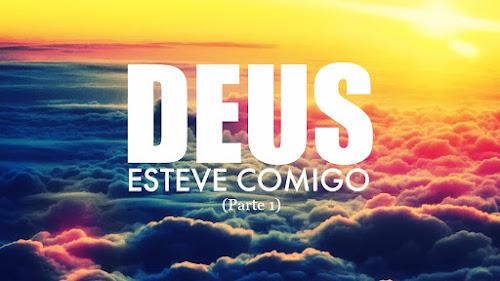 DEUS ESTEVE COMIGO – PARTE I