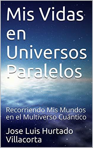 Mis Vidas en Universos Paralelos (Versión Electrónica)