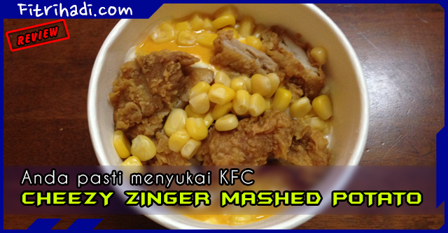 (Review) KFC Cheezy Zinger Mashed Potato